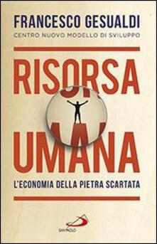 Risorsa umana. L'economia della pietra scartata - Francesco Gesualdi - copertina
