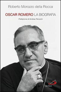 Libro Oscar Romero. La biografia Roberto Morozzo Della Rocca