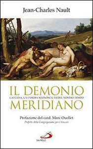 Libro Il demonio meridiano. L'accidia, un'insidia sconosciuta del nostro tempo Jean-Charles Nault