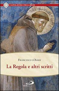 Foto Cover di La regola e altri scritti, Libro di Francesco d'Assisi (san), edito da San Paolo Edizioni