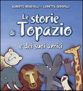 Libro Le storie di Topazio e dei suoi amici Alberto Benevelli , Loretta Serofilli