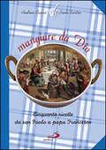 Libro Mangiare da Dio. Cinquanta ricette da san Paolo a papa Francesco Andrea Ciucci Paolo Sartor