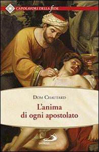 Foto Cover di L' anima di ogni apostolato, Libro di Dom Chautard, edito da San Paolo Edizioni