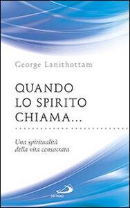 Libro Quando lo Spirito chiama.... Una spiritualità della vita consacrata George Lanithottam