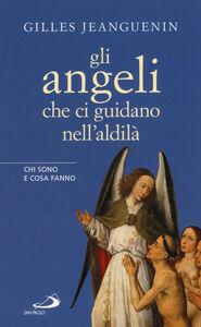 Libro Gli angeli che ci guidano nell'aldilà. Chi sono e cosa fanno Gilles Jeanguenin