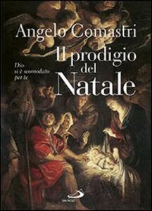Libro Il prodigio del Natale. Dio si è scomodato per te Angelo Comastri