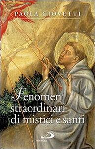 Foto Cover di Fenomeni straordinari di mistici e santi, Libro di Paola Giovetti, edito da San Paolo Edizioni