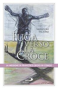 Libro Fuga verso la croce. La missione di Francesco Spoto in Congo Salvatore Falzone