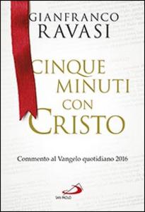 Libro Cinque minuti con Cristo. Commento al Vangelo quotidiano 2016 Gianfranco Ravasi