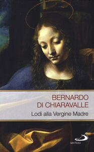 Libro Lodi alla Vergine madre Bernardo di Chiaravalle (san)