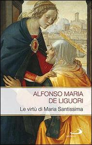 Libro Le virtù di Maria Santissima Alfonso Maria de' Liguori (sant')