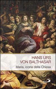 Foto Cover di Maria icona della Chiesa, Libro di Hans U. von Balthasar, edito da San Paolo Edizioni