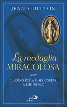 La medaglia miracolosa. Il segno della misericordia a Rue du Bac - Jean Guitton - copertina