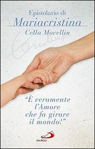 Libro «È veramente l'amore che fa girare il mondo!» Epistolario di Mariacristina Cella Mocellin Mariacristina Cella Mocellin