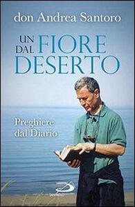 Libro Un fiore dal deserto. Preghiere dal diario Andrea Santoro