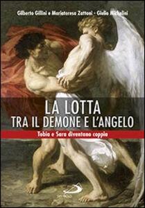 Libro La lotta tra il demone e l'angelo. Tobia e Sara diventano coppia Gilberto Gillini , Mariateresa Zattoni , Giulio Michelini