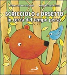 Libro Scricciolo e Orsetto in cerca del tempo perso Maria Loretta Giraldo , Nicoletta Bertelle
