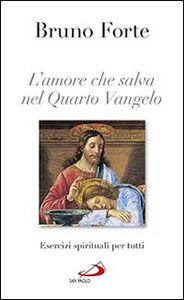 Libro L' amore che salva nel quarto Vangelo. Esercizi spirituali per tutti Bruno Forte