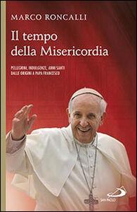 Libro Il tempo della misericordia. Pellegrini, indulgenze, anni santi dalle origini a papa Francesco Marco Roncalli