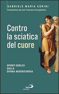 Libro Contro la sciatica del cuore. Spunti biblici sulla divina misericordia Gabriele Maria Corini