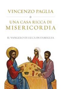 Libro Una casa ricca di misericordia. Il Vangelo di Luca in famiglia Vincenzo Paglia