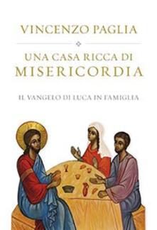 Una casa ricca di misericordia. Il Vangelo di Luca in famiglia