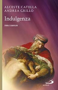 Libro Indulgenza. Storia e significato Alceste Catella , Andrea Grillo