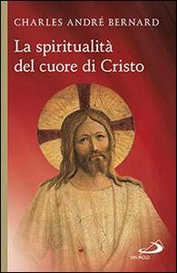 Libro La spiritualità del cuore di Cristo Charles-André Bernard