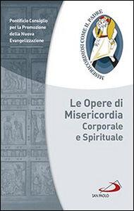 Foto Cover di Le opere di misericordia corporale e spirituale, Libro di  edito da San Paolo Edizioni