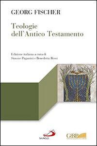 Foto Cover di Teologie dell'Antico Testamento, Libro di Georg Fischer, edito da San Paolo Edizioni
