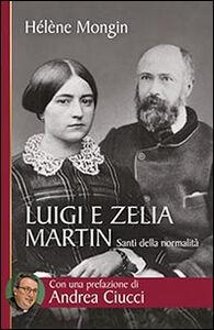 Libro Luigi e Zelia Martin. Santi della normalità Helene Mongin