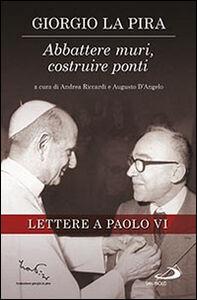Libro Abbattere muri, costruire ponti. Lettere a Paolo VI Giorgio La Pira