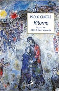 Foto Cover di Ritorno. Incontrare il Dio della misericordia, Libro di Paolo Curtaz, edito da San Paolo Edizioni