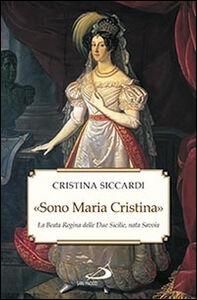 Foto Cover di «Sono Maria Cristina». La beata regina delle Due Sicilie, nata Savoia, Libro di Cristina Siccardi, edito da San Paolo Edizioni