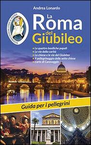 Libro La Roma del Giubileo. Guida per i pellegrini Andrea Lonardo