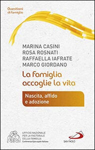 Libro La famiglia accoglie la vita. Nascita, affido e adozione Marina Casini , Rosa Rosnati , Raffaella Iafrate
