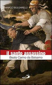Libro Il santo assassino. Beato Carino da Balsamo Marco Bulgarelli