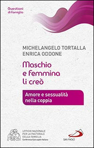 Libro Maschio e femmina li creò. Amore e sessualità nella coppia Michelangelo Tortalla , Enrica Oddone