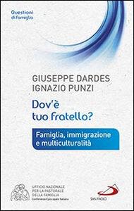 Libro Dov'è tuo fratello? Famiglia, immigrazione e multiculturalità Giuseppe Dardes , Ignazio Punzi