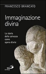 Libro Immaginazione divina. La storia della salvezza come opera d'arte Francesco Brancato