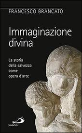 Immaginazione divina. La storia della salvezza come opera d'arte