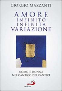 Libro Amore infinito, infinita variazione. Uomo e donna nel Cantico dei Cantici. Una lettura Giorgio Mazzanti
