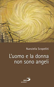 Foto Cover di L' uomo e la donna non sono angeli, Libro di Nunziella Scopelliti, edito da San Paolo Edizioni