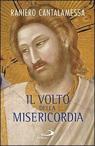 Il volto della misericordia. Piccolo trattato sulla divina e sulla umana misericordia