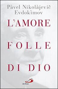 Foto Cover di L' amore folle di Dio, Libro di Pavel Evdokìmov, edito da San Paolo Edizioni