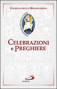 Foto Cover di Celebrazioni e preghiere per il giubileo della misericordia, Libro di  edito da San Paolo Edizioni