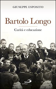 Libro Bartolo Longo. Carità e educazione Giuseppe Esposito