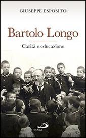 Bartolo Longo. Carità e educazione