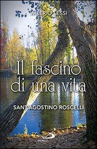 Libro Il fascino di una vita. Sant'Agostino Roscelli Valerio Lessi