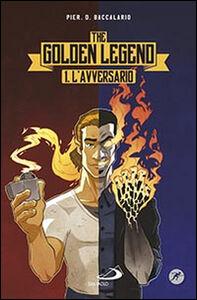 Libro L' avversario. The golden legend. Vol. 1 Pierdomenico Baccalario
